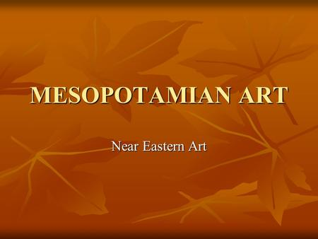 MESOPOTAMIAN ART Near Eastern Art.