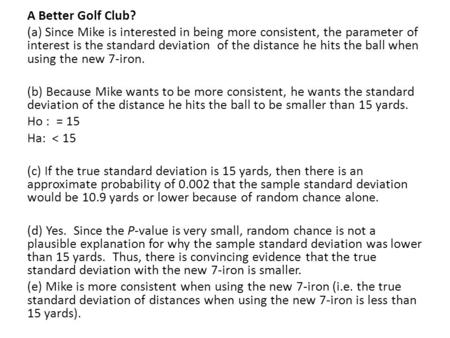 A Better Golf Club? (a) Since Mike is interested in being more consistent, the parameter of interest is the standard deviation of the distance he hits.