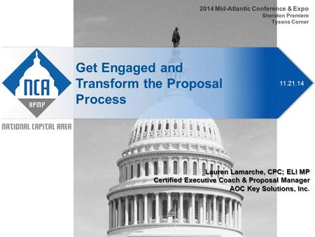 11.21.14 Get Engaged and Transform the Proposal Process 2014 Mid-Atlantic Conference & Expo Sheraton Premiere Tysons Corner Lauren Lamarche, CPC; ELI MP.