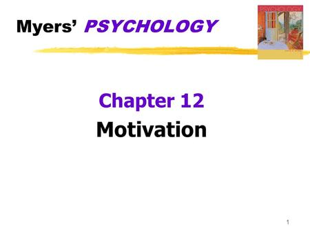 Myers' PSYCHOLOGY Chapter 12 Motivation 1.  Motivation  a need or desire that energizes and directs behavior  Instinct  complex behavior that is rigidly.