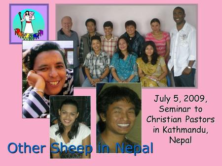 July 5, 2009, Seminar to Christian Pastors in Kathmandu, Nepal Other Sheep in Nepal.