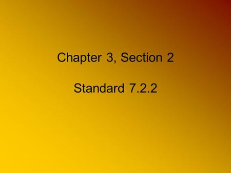 Chapter 3, Section 2 Standard 7.2.2. Please take out the following 1.Your student planner 2.Pen or pencil 3.Spiral note-book for Cornell Notes or 3-ring.