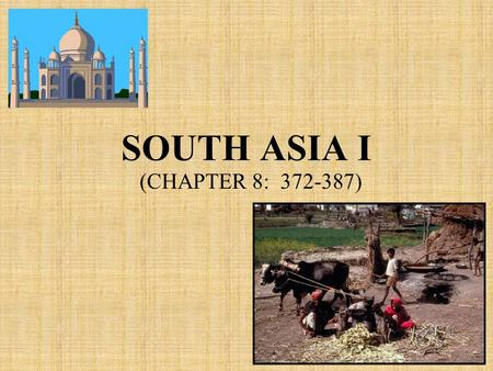 SOUTH ASIA I (CHAPTER 8: 372-387). MAJOR GEOGRAPHIC QUALITIES OF SOUTH ASIA Well defined physiographically The world's second largest population cluster.