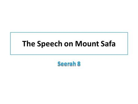 The Speech on Mount Safa. Prophet through His revelations to preach among his tribesmen that there is only One God, Allah, and that no one shares His.