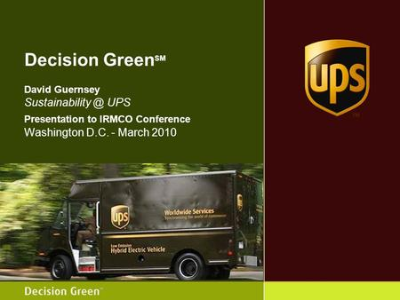 Decision Green SM David Guernsey UPS Presentation to IRMCO Conference Washington D.C. - March 2010.
