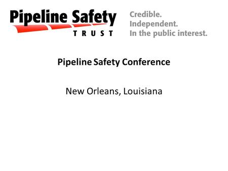 Pipeline Safety Conference New Orleans, Louisiana.