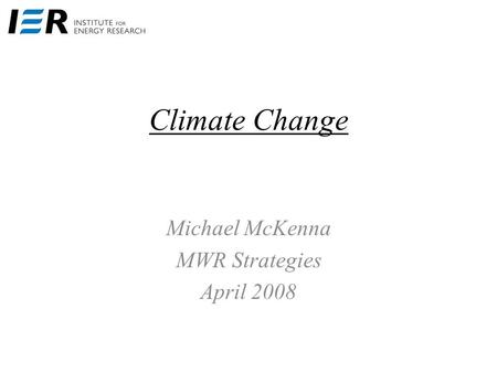 Climate Change Michael McKenna MWR Strategies April 2008.