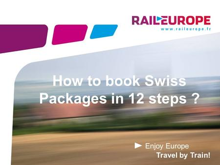 Enjoy Europe Travel by Train! How to book Swiss Packages in 12 steps ?