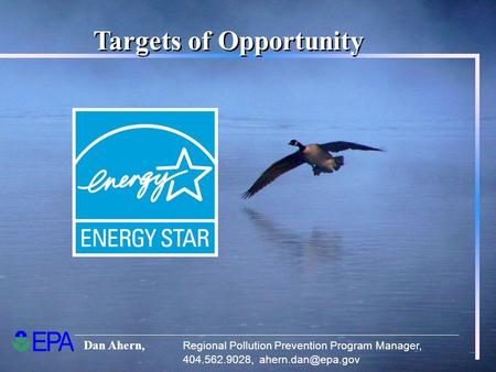 Dan Ahern, Regional Pollution Prevention Program Manager, 404.562.9028, Targets of Opportunity.
