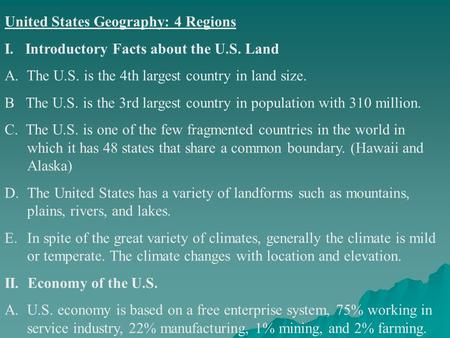 United States Geography: 4 Regions I. Introductory Facts about the U.S. Land A. The U.S. is the 4th largest country in land size. B The U.S. is the 3rd.