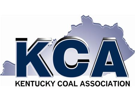 About Kentucky Coal Association Represents More Than 90% of Kentucky's Coal Production 22 Member Companies 130+ Associate Member Companies Provides a.