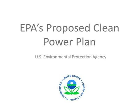 EPA's Proposed Clean Power Plan U.S. Environmental Protection Agency.