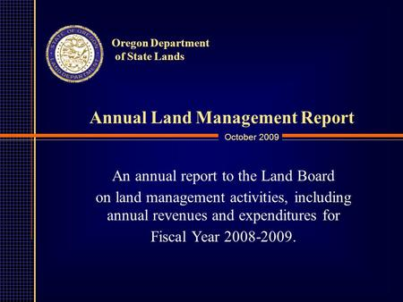 Oregon Department of State Lands Annual Land Management Report October 2009 An annual report to the Land Board on land management activities, including.