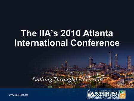 Www.iia2010atl.org The IIA's 2010 Atlanta International Conference Auditing Through Leadership.
