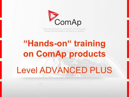 "Customer satisfaction is our mission. We continuously develop the best people to succeed in our mission. ""Hands-on"" training on ComAp products Level ADVANCED."