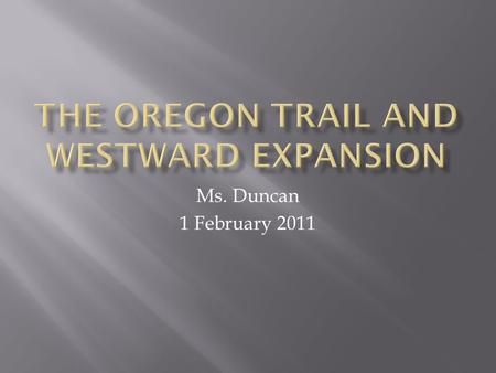 "Ms. Duncan 1 February 2011.  Trail that led from mid-United States into the Oregon territory  Left from ""jumping-off points""  Independence, Missouri."