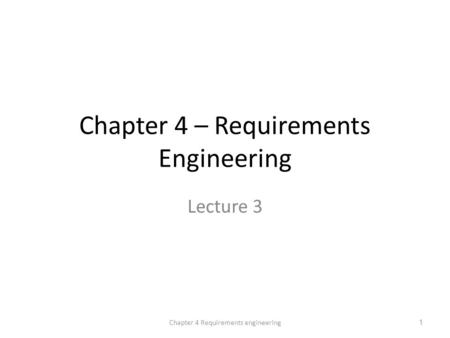 Chapter 4 – Requirements Engineering Lecture 3 1Chapter 4 Requirements engineering.