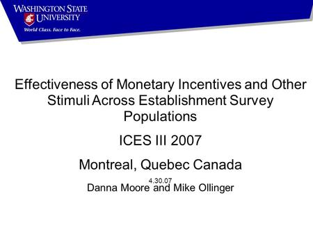 Effectiveness of Monetary Incentives and Other Stimuli Across Establishment Survey Populations ICES III 2007 Montreal, Quebec Canada 4.30.07 Danna Moore.
