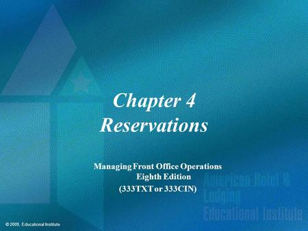 © 2009, Educational Institute Chapter 4 Reservations Managing Front Office Operations Eighth Edition (333TXT or 333CIN)