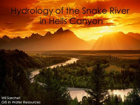 Hydrology of the Snake River in Hells Canyon Wil Sarchet GIS in Water Resources.