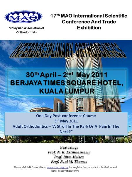 Malaysian Association of Orthodontists 17 th MAO International Scientific Conference And Trade Exhibition 30 th April – 2 nd May 2011 BERJAYA TIMES SQUARE.