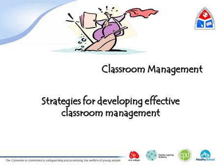 The Cottesloe is committed to safeguarding and promoting the welfare of young people Classroom Management Strategies for developing effective classroom.