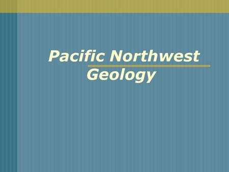 Pacific Northwest Geology. Northwest Geology Starting points We're interpreting events & conditions in the past using available evidence – the rock record.