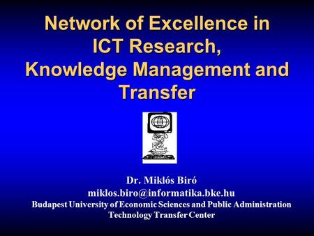 Network of Excellence in ICT Research, Knowledge Management and Transfer Dr. Miklós Biró Budapest University of Economic.