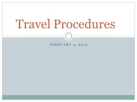 FEBRUARY 4, 2014 Travel Procedures. INCLUDE VENDOR #'S HAVE FUNDS/BUDGET CODE AVAILABLE BEFORE SUBMITTING ALWAYS USE FORM ON A/P WEBSITE ENSURE ALL INFORMATION.