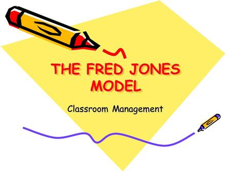 THE FRED JONES MODEL Classroom Management. 1. About 50 % of classroom time is lost due to student misbehavior and being off task. 2. Most of lost time.