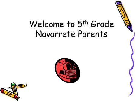 Welcome to 5 th Grade Navarrete Parents. Children need love, especially when they do not deserve it. ~Harold Hulbert.