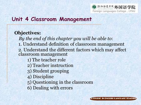A COURSE IN ENGLISH LANGUAGE TEACHING Objectives: By the end of this chapter you will be able to: 1. Understand definition of classroom management 2. Understand.