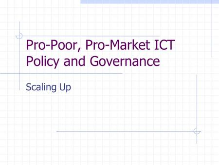 Pro-Poor, Pro-Market ICT Policy and Governance Scaling Up.