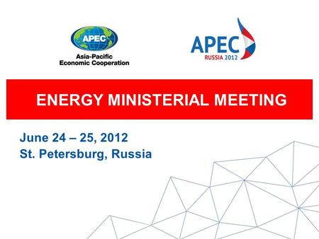 ENERGY MINISTERIAL MEETING June 24 – 25, 2012 St. Petersburg, Russia.