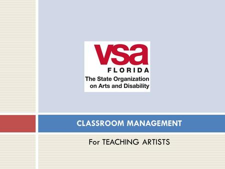 For TEACHING ARTISTS CLASSROOM MANAGEMENT. VSA Florida VSA Florida provides arts, education and cultural opportunities for and by people with disabilities.