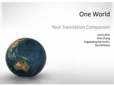 One World Your Translation Companion Kenny Risk Alex Cheng Angapparaj Kalimuthu Daniel Mejia.