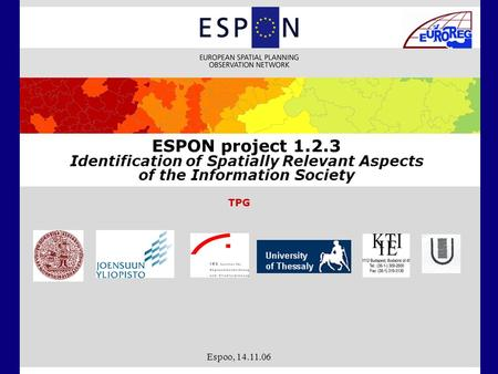 Espoo, 14.11.06 ESPON project 1.2.3 Identification of Spatially Relevant Aspects of the Information Society TPG.