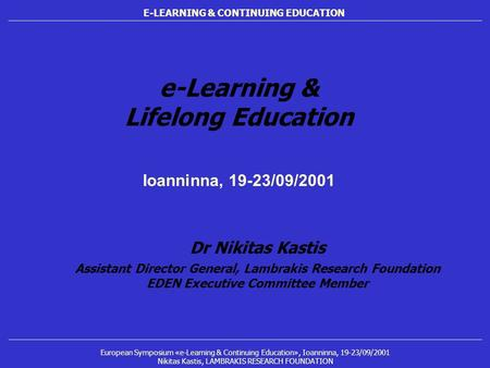 E-LEARNING & CONTINUING EDUCATION European Symposium «e-Learning & Continuing Education», Ioanninna, 19-23/09/2001 Nikitas Kastis, LAMBRAKIS RESEARCH FOUNDATION.
