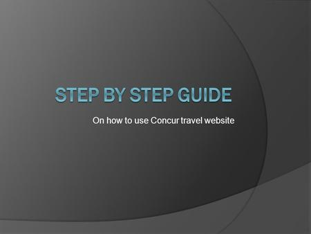 On how to use Concur travel website