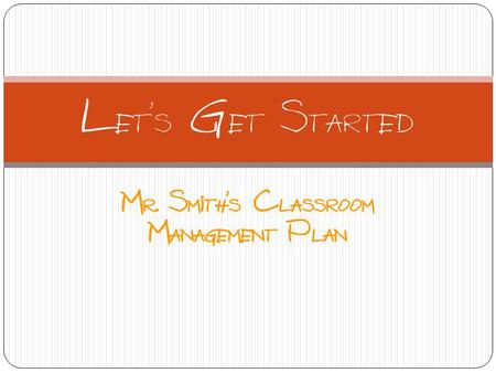 Mr. Smith's Classroom Management Plan Let's Get Started.