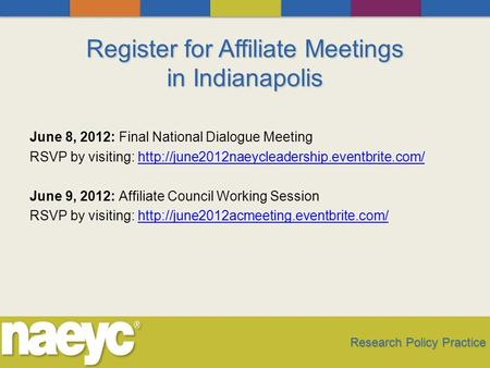 Register for Affiliate Meetings in Indianapolis June 8, 2012: Final National Dialogue Meeting RSVP by visiting: