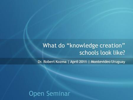 "What do ""knowledge creation"" schools look like? Dr. Robert Kozma 