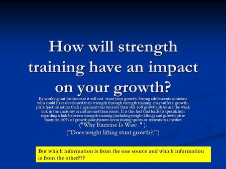 How will strength training have an impact on your growth? By working out for lacrosse it will not stunt your growth. Strong adolescents someone who could.