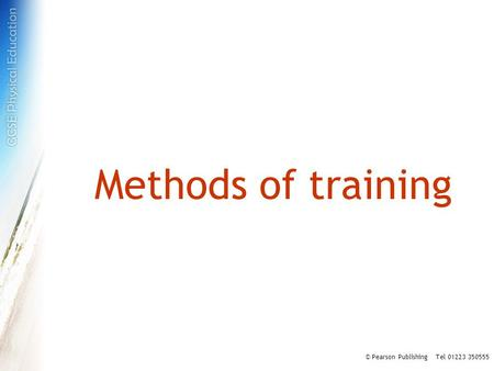 Methods of training © Pearson Publishing Tel 01223 350555.