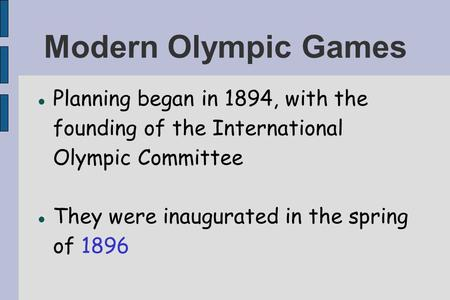Modern Olympic Games Planning began in 1894, with the founding of the International Olympic Committee They were inaugurated in the spring of 1896.