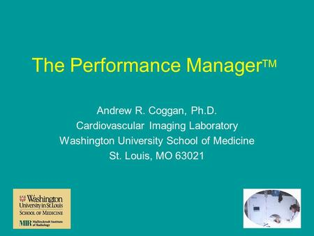 The Performance Manager TM Andrew R. Coggan, Ph.D. Cardiovascular Imaging Laboratory Washington University School of Medicine St. Louis, MO 63021.