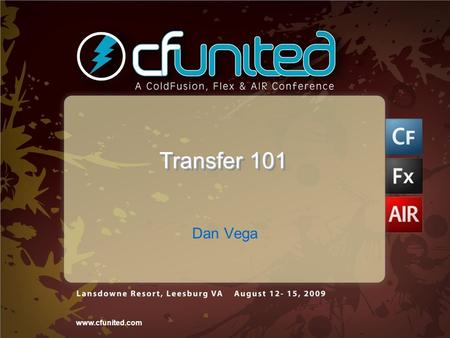 Www.cfunited.com Transfer 101 Dan Vega. 2www.cfunited.com About Me Programmer ColdFusion / Flex / AS3 / HTML / JS / CSS / Groovy & Grails Cleveland ColdFusion.