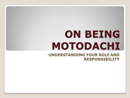 ON BEING MOTODACHI UNDERSTANDING YOUR ROLE AND RESPONSIBILITY.