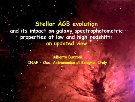 Stellar AGB evolution and its impact on galaxy spectrophotometric properties at low and high redshift: an updated view Alberto Buzzoni INAF – Oss. Astronomico.
