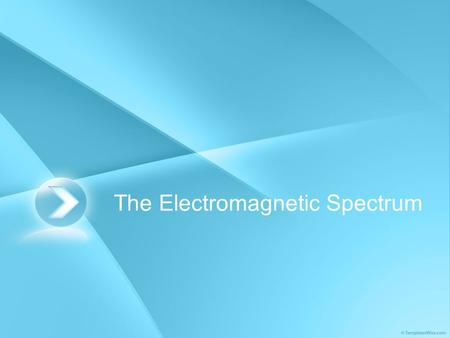 The Electromagnetic Spectrum. In this session we will, Review the electromagnetic spectrum Discuss the various forms of energy represented on the electromagnetic.
